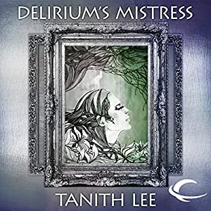 Delirium's Mistress: Tales from the Flat Earth, Book Four | [Tanith Lee]