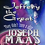 Jeffery the Great | Joseph Maas