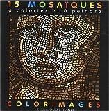 echange, troc Dominique Ehrhard - 15 mosaïques à colorier et à peindre