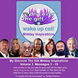 My Discover the Gift Wake UP Call (TM) - Daily Inspirational Messages with The Dalai Lama and Other Thought Leaders - Volume 3: Live Inspired!