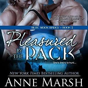 Pleasured by the Pack Hörbuch von Anne Marsh Gesprochen von: Emily C. Michaels