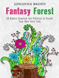 Fantasy Forest: 30 Nature Inspired Zen Patterns to Create Your Own Fairy Tale (Creativity & Relaxation)
