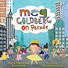 Meg Goldberg on Parade Audiobook by Andria Warmflash Rosenbaum Narrated by  Book Buddy Digital Media