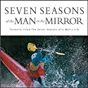 Seven Seasons of the Man in the Mirror: Guidance for Each Major Phase of Your Life (       UNABRIDGED) by Patrick Morley Narrated by Maurice England