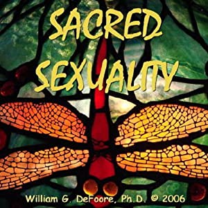 Sacred Sexuality: Healing and Enhancing Body, Mind, and Spirit for the Art of Making Love | [William G. DeFoore]