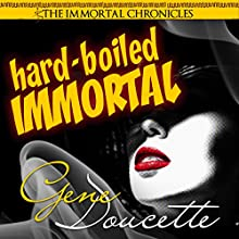 Hard-Boiled Immortal: The Immortal Chronicles, Book 2 Audiobook by Gene Doucette Narrated by Steve Carlson