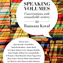 Speaking Volumes: Conversations with Remarkable Writers (       UNABRIDGED) by Ramona Koval Narrated by Joan Walker