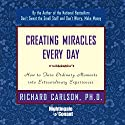 Creating Miracles Everyday: How to Turn Ordinary Moments into Extraordinary Experiences Speech by Richard Carlson Narrated by Richard Carlson