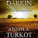 Darkin: A Journey East: The Darkin Saga, Book 1 Audiobook by Joseph Turkot Narrated by John Badila