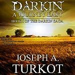 Darkin: A Journey East: The Darkin Saga, Book 1 (       UNABRIDGED) by Joseph Turkot Narrated by John Badila