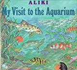 My Visit to the Aquarium (0060214597) by Aliki
