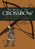 The Book of the Crossbow: 22 (Dover Military History, Weapons, Armor)