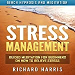 Stress Management: Guided Meditation for Beginners on How to Relieve Stress via Beach Hypnosis and Meditation | Richard Harris
