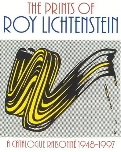 The Prints of Roy Lichtenstein: A Catalogue Raisonne 1948-1997