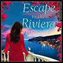 Escape to the Riviera: The Perfect Summer Romance! Hörbuch von Jules Wake Gesprochen von: Emily Lucienne