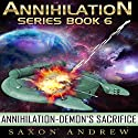 Demon's Sacrifice: Annihilation, Book Six (       UNABRIDGED) by Saxon Andrew Narrated by Liam Owen