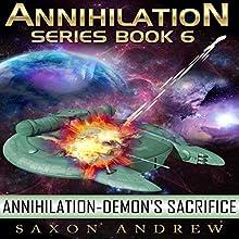 Demon's Sacrifice: Annihilation, Book Six (       UNABRIDGED) by Saxon Andrew Narrated by Liam Owen
