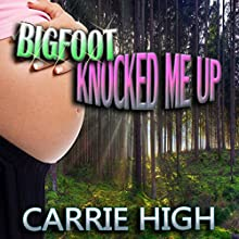 Bigfoot Knocked Me Up (       UNABRIDGED) by Carrie High Narrated by Sierra Kline