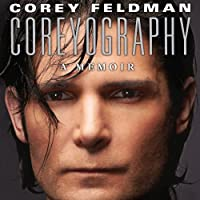 Coreyography (       UNABRIDGED) by Corey Feldman Narrated by Corey Feldman