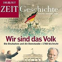 Wir sind das Volk: Die Deutschen und die Demokratie - 1789 bis heute (ZEIT Geschichte) Hörbuch von  DIE ZEIT Gesprochen von:  N.N.