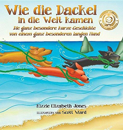 Wie Die Dackel in Die Welt Kamen: Die Ganz Besondere Kurze Geschichte Von Einem Ganz Besonderen Langen Hund (German/English Hard Cover) (Tall Tales)  [Jones, Kizzie Elizabeth] (Tapa Dura)