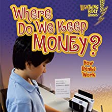 Where Do We Keep Money?: How Banks Work Audiobook by Jennifer S. Larson Narrated by  Intuitive