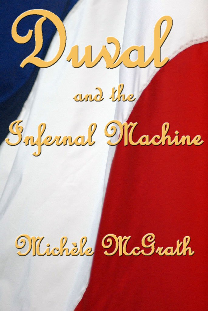 Duval and the Infernal Machine (Napoleon's Police Book 1) by Michele McGrath