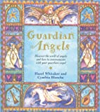 Guardian Angels: Discover the World of Angels and How to Communicate With Your Guardian Angel (1902616960) by Whitaker, Hazel