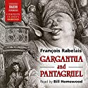 Gargantua and Pantagruel Audiobook by François Rabelais Narrated by Bill Homewood