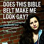 Does This Bible Belt Make Me Look Gay?: My Tales of Coming Out, Christianity and Southern Culture | Krista Doyle