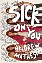 SICK ON YOU: THE DISASTROUS STORY OF THE HOLLYWOOD BRATS, THE GREATEST BAND YOU'VE NEVER HEARD OF