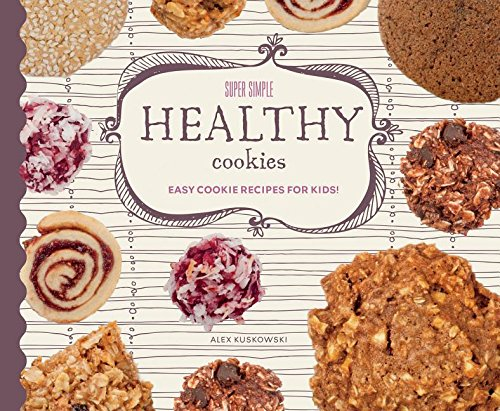 Super Simple Healthy Cookies: Easy Cookie Recipes for Kids! (Super Simple Cookies) (Super Healthy Cookies compare prices)