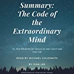Summary: The Code of the Extraordinary Mind: Strangest Secrets on the Blueprints for Success and the Exact Systems to Follow   Ivan Lee