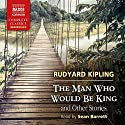 The Man Who Would Be King and Other Stories (       UNABRIDGED) by Rudyard Kipling Narrated by Sean Barrett