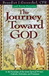 The Journey Toward God: In the Footsteps of the Great Spiritual Writers - Catholic, Protestant and Orthodox
