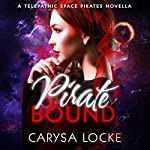 Pirate Bound: A Prequel: Telepathic Space Pirates, Book 0.5 | Carysa Locke