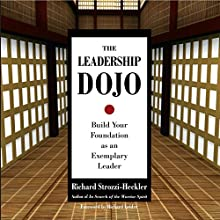 The Leadership Dojo: Build Your Foundation as an Exemplary Leader (       UNABRIDGED) by Richard Strozzi-Heckler Narrated by Moose Warywoda
