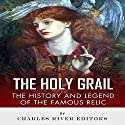 The Holy Grail: The History and Legend of the Famous Relic Audiobook by  Charles River Editors Narrated by John Gagnepain