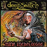 Nine Inches Of God By Deep Switch (2005-09-26)