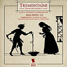Tremontaine: A City Without Chocolate: Episode 8 Audiobook by Malinda Lo Narrated by Katherine Kellgren, Nick Sullivan, Sarah Mollo-Christiansen