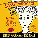 Stuffology 101: Get Your Mind Out of the Clutter (       UNABRIDGED) by Brenda Avadian, Eric M. Riddle Narrated by Susan Boyce, Lloyd James