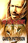 My Lion's Heart: A Life for the Lions...