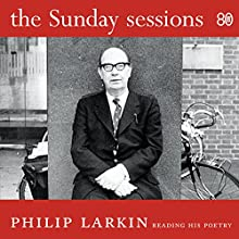 The Sunday Sessions (       UNABRIDGED) by Philip Larkin Narrated by Philip Larkin