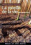 echange, troc Henry-David Thoreau - La Moëlle de la vie : 500 Aphorismes