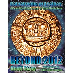 Beyond 2012 Catastrophe or Ecstasy