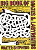 Walter Shepherd Big Book of Mazes and Labyrinths (Dover Children's Activity Books)