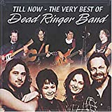 Till Now: the Very Best of Dead Ringer Band Dead Ringer Band