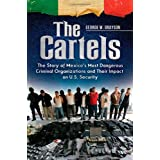 The Cartels: The Story of Mexico's Most Dangerous Criminal Organizations and Their Impact on U.S. Security (Praeger...