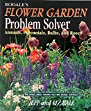 Rodale's Flower Garden Problem Solver (Annuals, Perennials, Bulbs and Roses, The Latest, Safest Organic Pest and Disease Contro (0875966985) by Jeff Ball, Liz Ball, Pamela Carroll, Walter Carroll, Robin Brickman