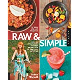 Raw and Simple: Eat Well and Live Radiantly with 100 Truly Quick and Easy Recipes for the Raw Food Lifestyle ~ Judita Wignall